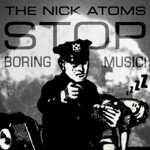 The Nick Atoms: Stop Boring Music! EP